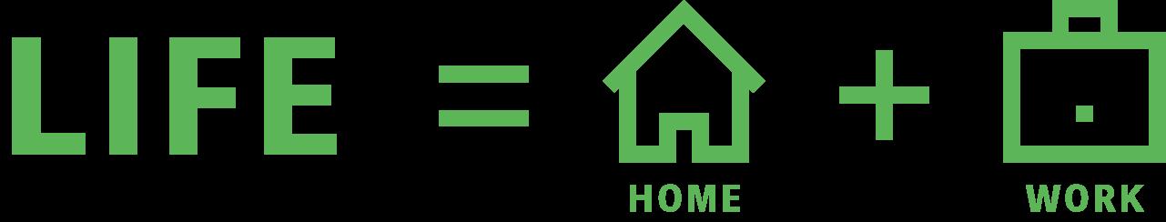 LIFE=HOME+WORK